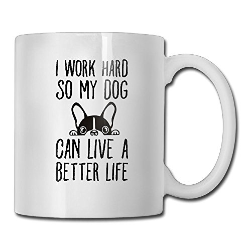 Funny Inspirational Quotes Gifts For Men Women - I Work Hard So My Boston Terrier Bulldog Can Live A Better Life - Coffee Mugs Tea Cup Ceramic White 11 OZ