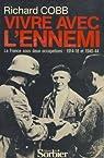 Vivre avec l'ennemi. La France sous deux occupations, 1914-18 et 1940-44 par Cobb