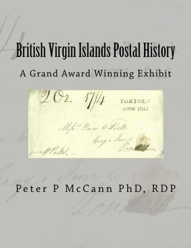(British Virgin Islands Postal History: A Grand Award Winning Exhibit (Grand Award Exhibits) (Volume 6))