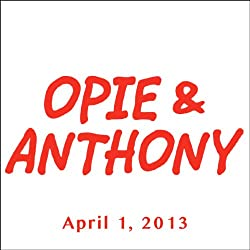 Opie & Anthony, Joe DeRosa, April 1, 2013