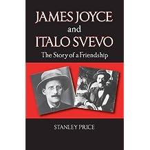James Joyce and Italo Svevo: The Story of a Friendship