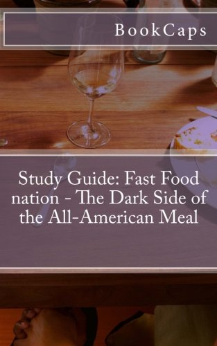 Fast Food nation: The Dark Side of the All-American Meal: A BookCaps Study Guide