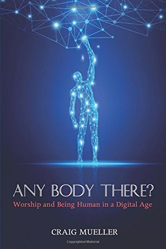 Any Body There?: Worship and Being Human in a Digital Age ebook