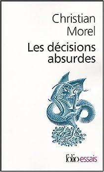 Télécharger Les décisions absurdes : Sociologie des erreurs radicales et persistantes PDF Gratuit