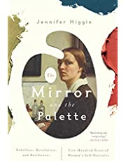 The Mirror and the Palette: Rebellion, Revolution, and Resilience: Five Hundred Years of Women's Self Portraits