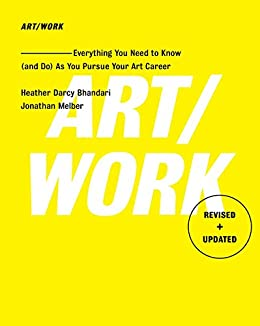 ART/WORK: Everything You Need to Know (and Do) As You Pursue Your Art Career by [Bhandari, Heather Darcy, Melber, Jonathan]