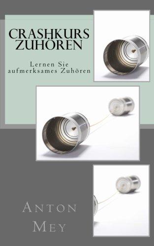 Crashkurs zuhören: Lernen Sie aufmerksames Zuhören (German Edition) by CreateSpace Independent Publishing Platform