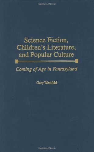 Science Fiction, Children's Literature, and Popular Culture: Coming of Age in Fantasyland (Contributions to the Study of Science Fiction & Fantasy) Pdf