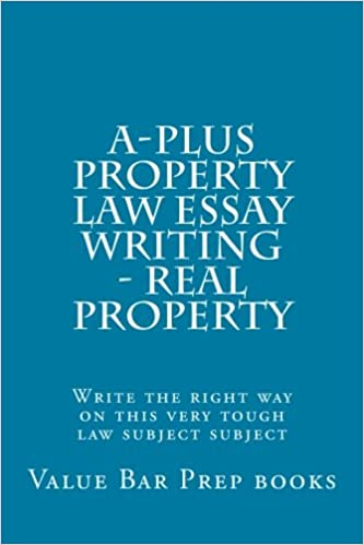 a plus property law essay writing real property write the right  a plus property law essay writing real property write the right way on this very tough law subject subject value bar prep books 9781535309851