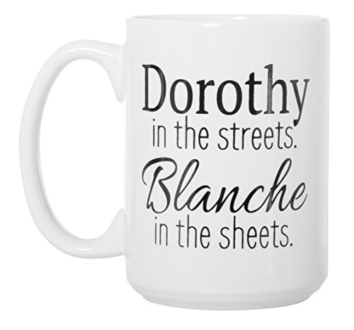 Dorothy In The Streets. Blanche In The Sheets. - Golden Girls Inspired - 15 oz Deluxe Double-Sided Coffee Tea Mug