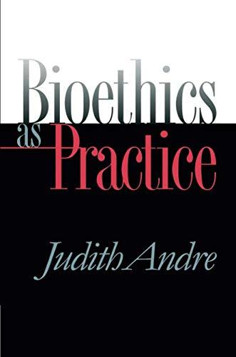 Bioethics as Practice (Studies in Social Medicine)
