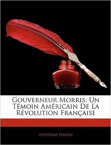 Book Gouverneur Morris: Un Témoin Américain De La Révolution Française