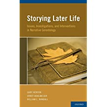 Storying Later Life: Issues, Investigations, and Interventions in Narrative Gerontology