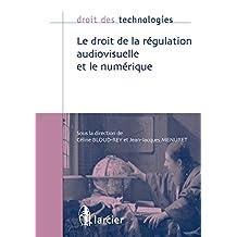 Le droit de la régulation audiovisuelle et le numérique (Droit des technologies) (French Edition)
