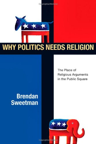 Image of Why Politics Needs Religion: The Place of Religious Arguments in the Public Square