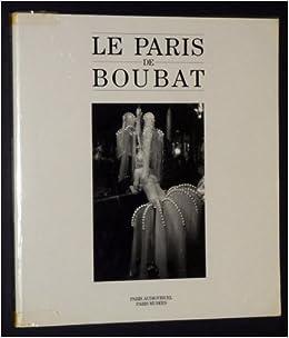 Le Paris de Boubat: Musée Carnavalet, 6 novembre 1990-3 février 1991  (French Edition): Boubat, Edouard: 9782879000237: Amazon.com: Books