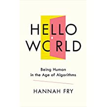Hello World: How Algorithms Will Define Our Future and Why We Should Learn to Live with It