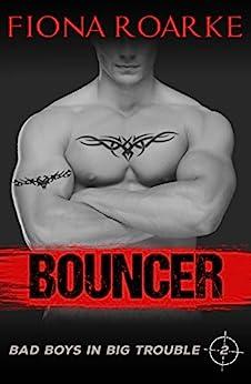 Bouncer (Bad Boys in Big Trouble Book 2) by [Roarke, Fiona]