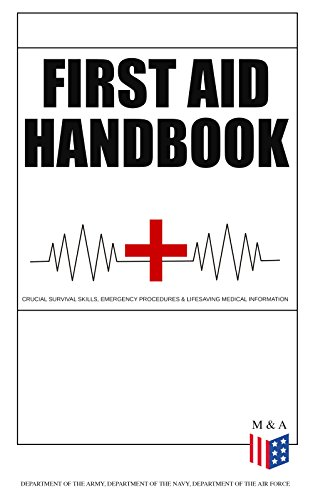 First Aid Handbook - Crucial Survival Skills, Emergency Procedures & Lifesaving Medical Information: Learn the Fundamental Measures for Providing Help ... Explanations & 100+ Instructive Images