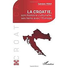 La Croatie, son histoire culturelle, ses liens avec l'Europe