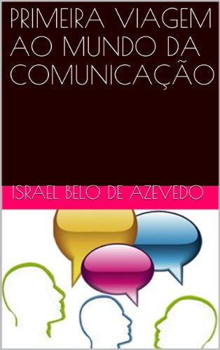 PRIMEIRA VIAGEM AO MUNDO DA COMUNICAÇÃO (Portuguese Edition)