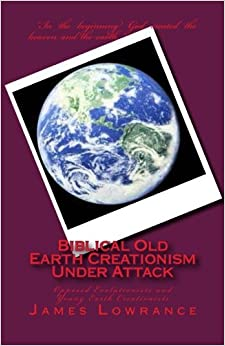 Book Biblical Old Earth Creationism Under Attack: Opposed Evolutionists and Young Earth Creationists