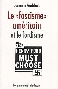 Le 'fascisme' américain et le fordisme par Damien Amblard