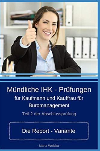 Mündliche IHK - Prüfungen für Kaufmann und Kauffrau für Büromanagement: Die Report - Variante (German Edition) (Mündliche Mündliche)