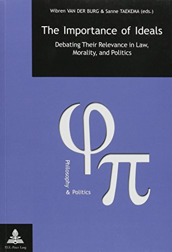 The Importance of Ideals: Debating Their Relevance in Law, Morality, and Politics (Philosophy and Politics) -  Paperback