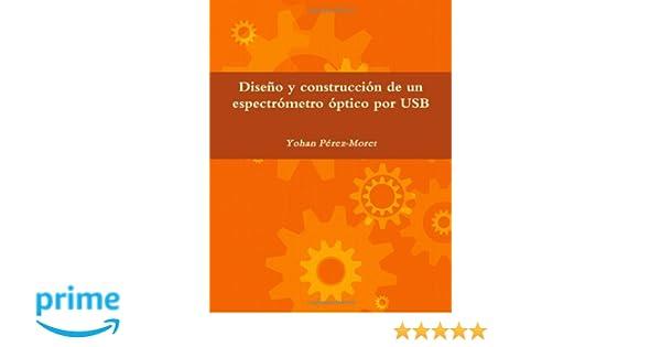 Diseño y construcción de un espectrómetro óptico por Usb (Spanish Edition): Yohan Pérez-Moret: 9781105474071: Amazon.com: Books
