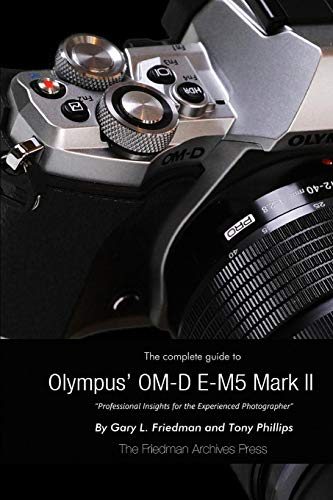 The Complete Guide to Olympus's Omd Em5 Mark Ii (Om D E M5 Mark Ii Manual)