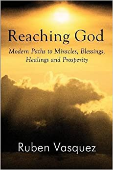Reaching God: Modern Paths to Miracles, Blessings, Healings and Prosperity by Ruben Vasquez (2011-09-12)