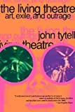 [(The Living Theatre: Art, Exile, and Outrage )] [Author: John Tytell] [Feb-1997]
