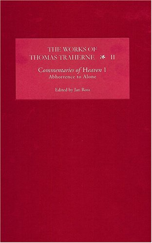 The Works of Thomas Traherne II: Commentaries of Heaven, part 1: Abhorrence to Alone