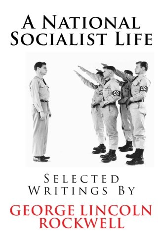 Book cover from A National Socialist Life: Selected Writings By George Lincoln Rockwell by George Lincoln Rockwell