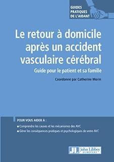 Le retour à domicile après un accident vasculaire cérébral : guide pour le patient et sa famille, Morin, Catherine (Ed.)