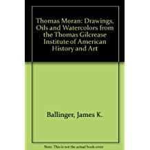Thomas Moran: Drawings, Oils and Watercolors from the Thomas Gilcrease Institute of American History and Art