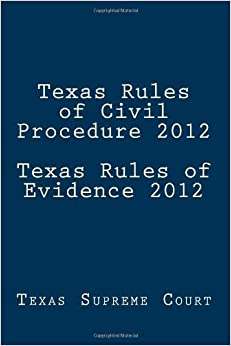 Book Texas Rules of Civil Procedure 2012 Texas Rules of Evidence 2012 [2012] (Author) Texas Supreme Court, Suave Fish