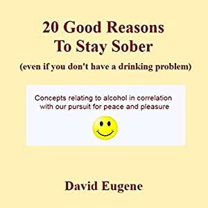 20 Good Reasons to Stay Sober, Even If You Don't Have a Drinking Problem Audiobook