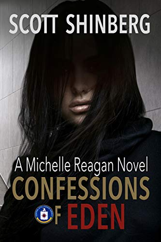 Confessions of Eden: A Riveting Spy Thriller (Michelle Reagan Book 1) by [Shinberg, Scott]