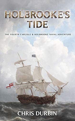 Holbrooke's Tide: The Fourth Carlisle & Holbrooke Naval Adventure (Carlisle & Holbrooke Naval Adventures Book 4)