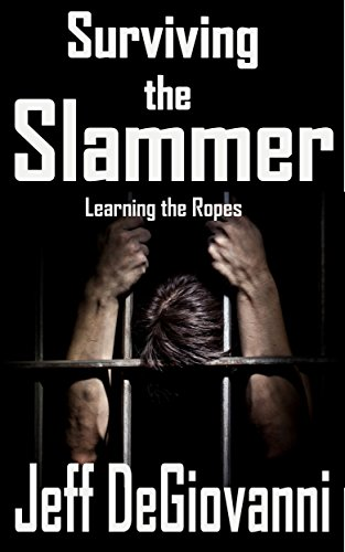 Surviving The Slammer: Learning the Ropes eBook: Jeff