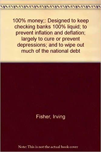 100% money:: Designed to keep checking banks 100% liquid: to prevent inflation and deflation: largely to cure or prevent depressions: and to wipe out much of the national debt