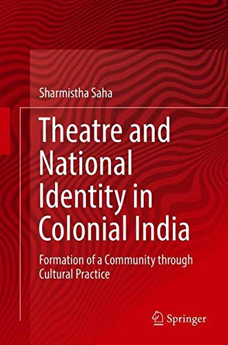 Theatre and National Identity in Colonial India: Formation of a Community through Cultural Practice PDF