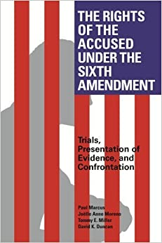 The Rights of the Accused Under The Sixth Amendment: Trials, Presentation of Evidence, and Confrontation by David Duncan (2013-12-07)