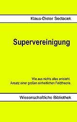Supervereinigung: Wie aus nichts alles entsteht.  Ansatz einer großen einheitlichen Feldtheorie