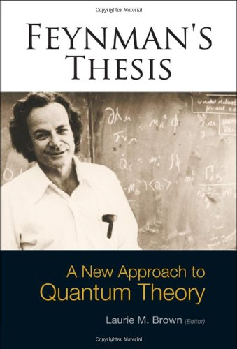 9812563660 - Laurie M. Brown: Feynman's Thesis: A New Approach to Quantum Theory - Book