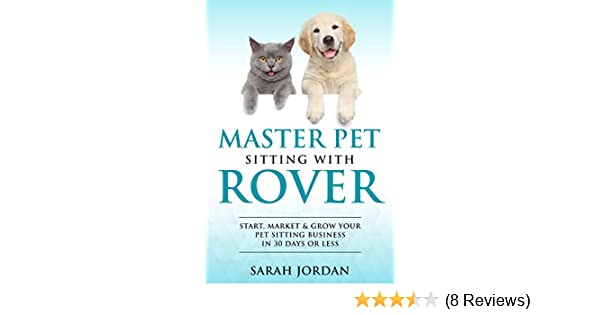 Rover Com Reviews >> Master Pet Sitting With Rover Start Market And Grow Your Pet Sitting Business In 30 Days Or Less