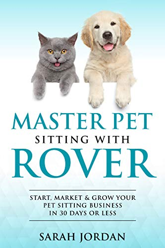 #freebooks – [Kindle] Master Pet Sitting With Rover: Start, Market and Grow Your Pet Sitting Business in 30 Days or Less – FREE until September 22nd