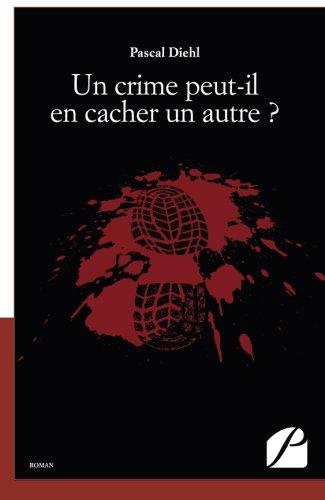 Un crime peut-il en cacher un autre ? (French Edition)